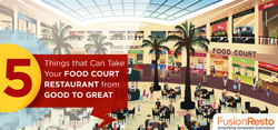 5 Things that Can Take Your Food Court Restaurant from Good to Great