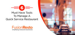 6 Must Have Tools To Manage A Quick Service Restaurant