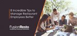 8 Incredible Tips to Manage Restaurant Employees Better
