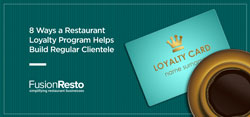 8 Ways a Restaurant Loyalty Program Helps Build Regular Clientele