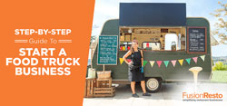 Step-By-Step Guide To Start A Food Truck Business
