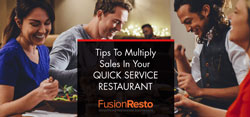 Tips to Multiply Sales in your Quick Service Restaurant(QSR)